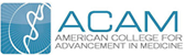 ACAM: American College for Advancement in Medicine